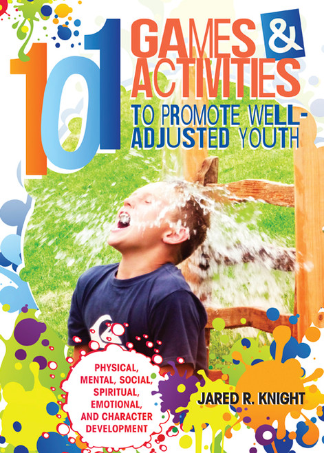 101 Games & Activities to Promote Well-Adjusted Youth