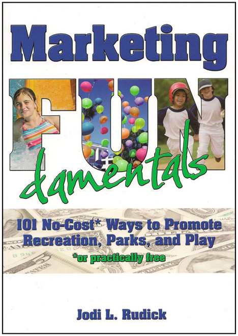 Marketing FUNdamentals: 101 No-Cost* Ways to Promote Recreation, Parks, and Play (*or practically free) - E-Pub