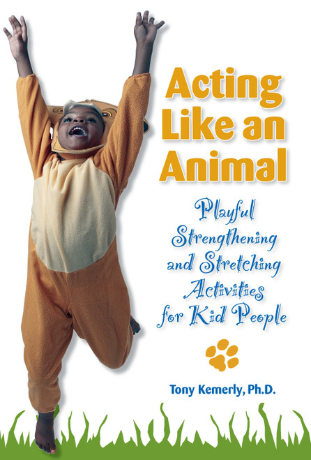 Acting Like an Animal: Playful Strengthening and Stretching Activities for Kid People - E-Pub