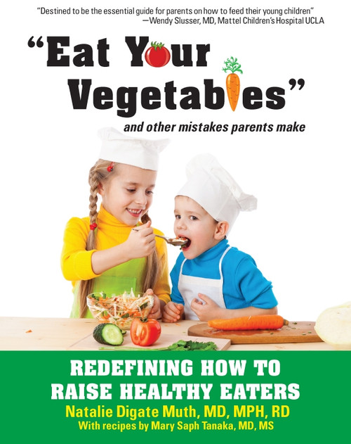 Eat Your Vegetables and Other Mistakes Parents Make: Redefining How to Raise Healthy Eaters - E-Pub