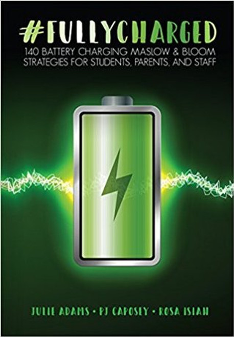 #FULLYCHARGED: 140 Battery Charging Maslow & Bloom Strategies for Students, Parents, and Staff - Epub