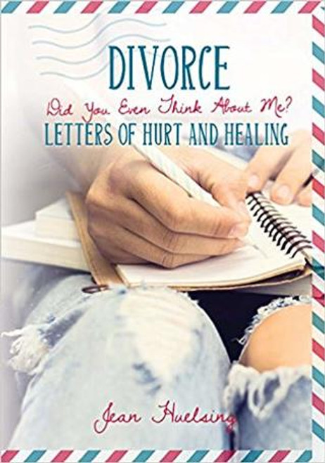 Divorce: Did You Even Think About Me? Letters of Hurt and Healing - Epub