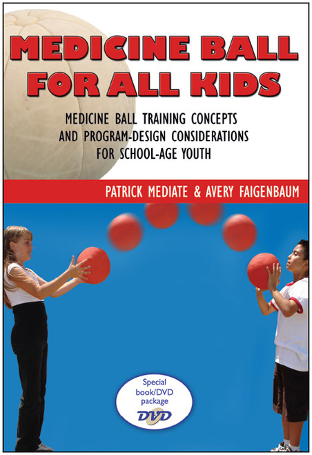 Medicine Ball for All Kids: Medicine Ball Training Concepts and Program-Design Considerations for School-Age Youth - Epub