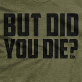 Ranger Up Men's But Did You Die? T-Shirt - RU2092 - Logo - Only $22.99 - LA Police Gear