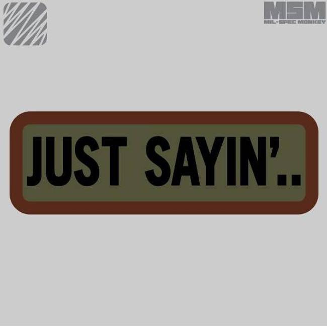 Mil-Spec Monkey Just Sayin Patch JUST-SAYIN