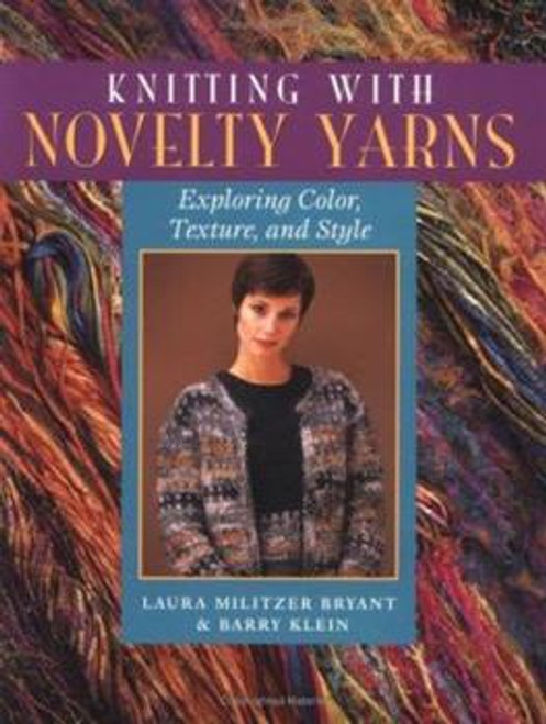 Knitting With Novelty Yarns by Laura Militzer Bryant and Barry Klein