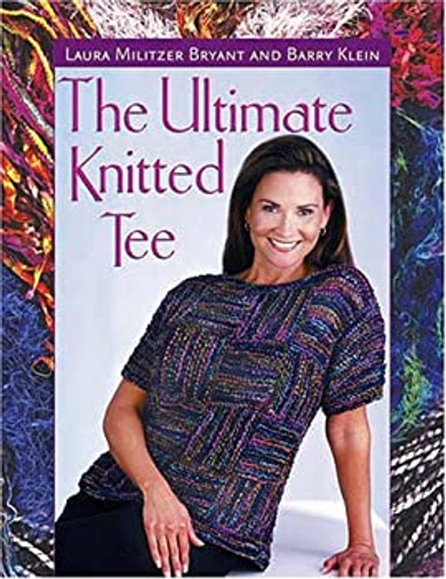The Ultimate Knitted Tee by Laura Militzer Bryant and Barry Klein