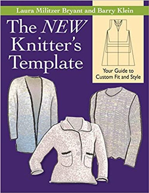 The New Knitter's Template by Laura Militzer Bryant and Barry Klein