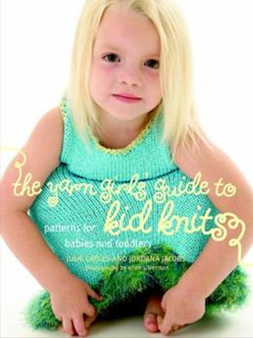 The Yarn Girl's Guide to Kid Knits by Julie Carles and Jordana Jacobs