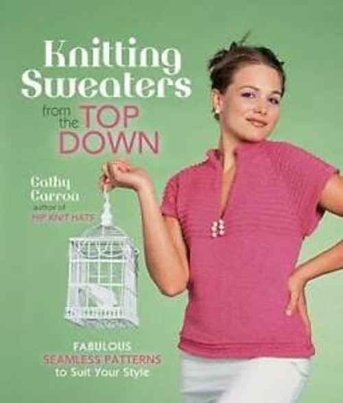 Knitting Sweaters from the Top Down by Cathy Carron