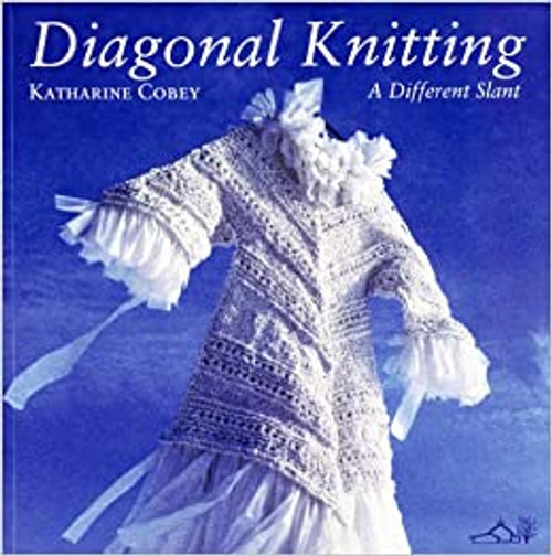 Diagonal Knitting - A Different Slant by Katharine Cobey