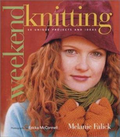 Weekend Knitting: 50 Unique Projects and Ideas by Melanie Falick