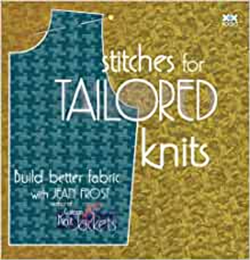 Stitches for Tailored Knits: Build Better Fabric by Jean Frost