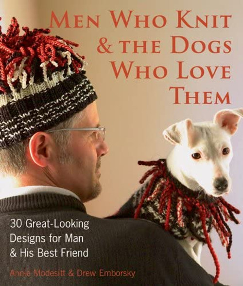 Men Who Knit & The Dogs Who Love Them by Annie Modesitt & Drew Emborsky