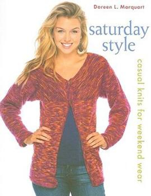 Saturday Style: Casual Knits for Weekend Wear by Doreen L. Marquart