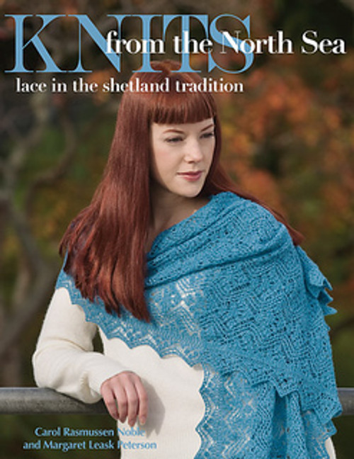 Knits from the North Sea: Lace in the Shetland Tradition by Carol Rasmussen Noble and Margaret Leask Peterson
