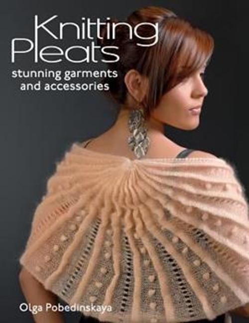 Knitting Pleats: Stunning Garments and Accessories by Olga Pobedinskaya