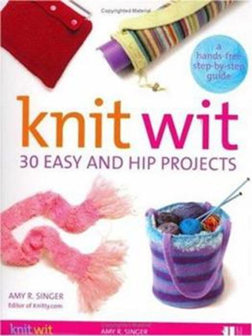 Knit Wit: 30 Easy and Hip Projects by Amy R. Singer