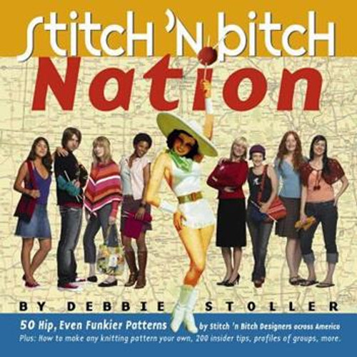 Stitch 'N Bitch Nation by Debbie Stoller