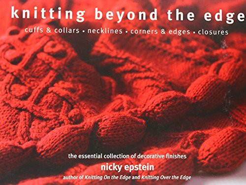 Knitting Beyond The Edge: Cuffs & Collars, Necklines, Corners & Edges, Closures by Nicky Epstein