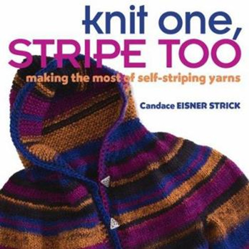Knit One, Stripe Too - Making the Most of Self-Striping Yarn  by Candace Eisner Strick