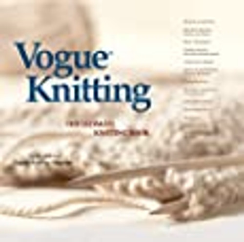 Vogue Knitting - The Ultimate Knitting Book by the editors of Vogue Knitting Magazine