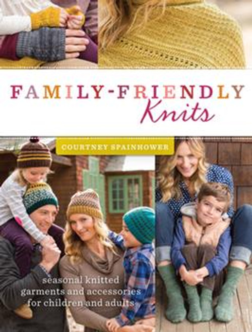 Family-Friendly Knits: Seasonal Knitted Garments and Accessories for Children and Adults by Courtney Spainhower