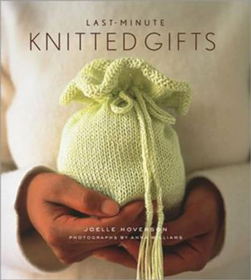 Last-Minute Knitted Gifts by Joelle Hoverson