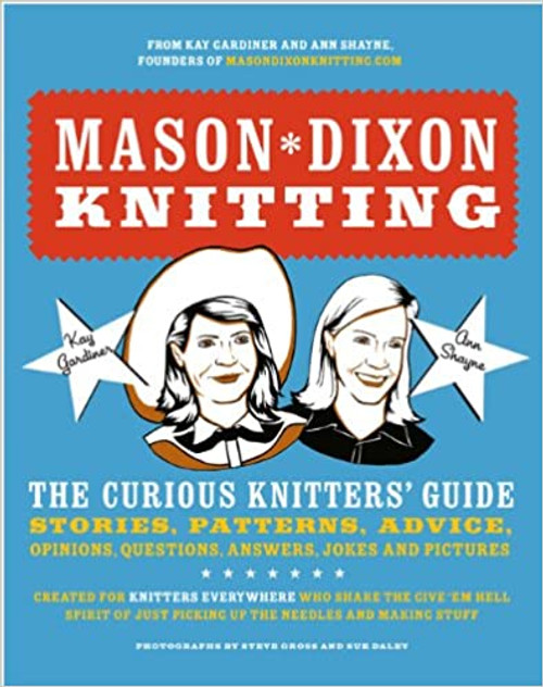 Mason Dixon Knitting - The Curious Knitters' Guide by Kay Gardiner and Ann Shayne