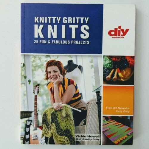 Knitty Gritty Knits - 25 Fun & Fabulous Projects by Vickie Howell