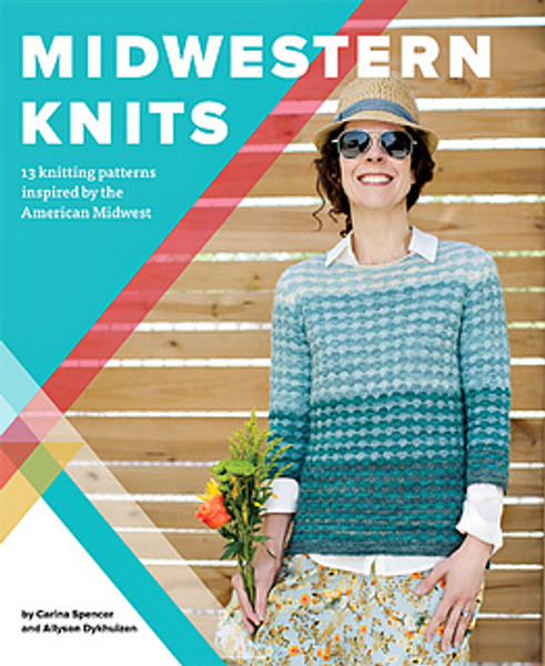 Midwestern Knits: 13 Knitting Patterns inspired by the American Midwest by Carina Spencer and Allyson Dykhuizen