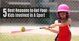5 Reasons to Get Your Kids Involved in a Sport