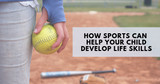 How Sports Can Help Your Child Develop Life Skills