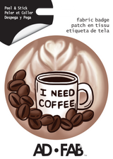 I Need Coffee Ad Fab Badge Adhesive Fabric Sticker