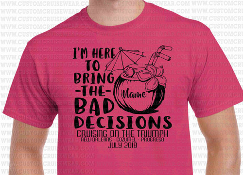 I'm Here to Bring the Bad Decisions SINGLE COLOR