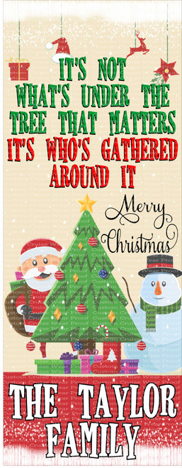 Front Door Banner - Christmas It's Not What's Under The Tree Santa and Snowman