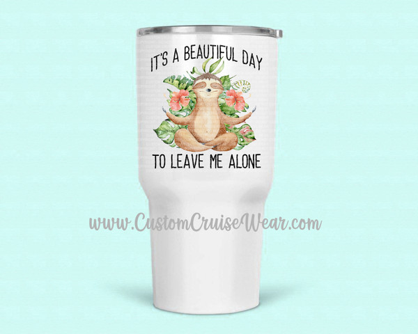 30oz Stainless Tumbler - It's A Beautiful Day to leave me alone Sloth