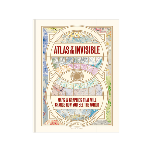 Atlas of the Invisible: Maps & Graphics That Will Change How You See the World