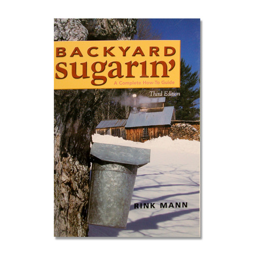 Backyard Sugarin' A Complete How-to Guide