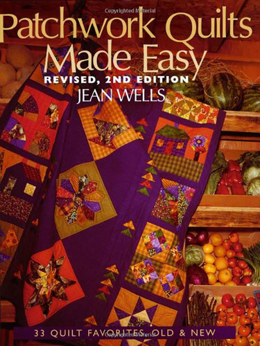 Patchwork Quilts Made Easy by Jean Wells. Offers thirty-three quilt projects with both new and traditional designs, teaching template piecing, applique, and curved seams.
