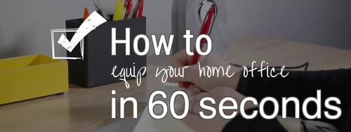 How To In 60 Seconds: Equip Your Home Office