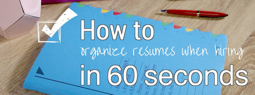 How To In 60 Seconds: Organize Resumes When Hiring
