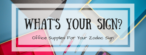 Office Supplies for Your Zodiac Sign