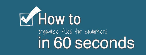 How To In 60 Seconds: Organize Files for Co-Workers