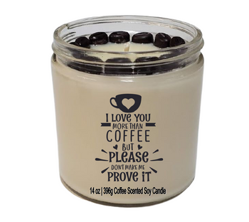 Funny soy candle I LOVE YOU MORE THAN COFFEE (Please don't make me prove it)