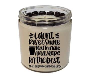 Funny soy candle I Don't Rise & Shine I Caffeinate And Wish For The Best