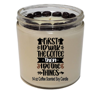 Funny soy candle First I Drink The Coffee, Then I Do The Things