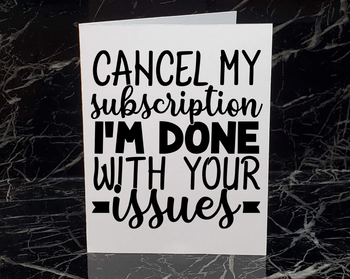 Cancel my Subscription I'm done with your Issues | Funny Greeting Card