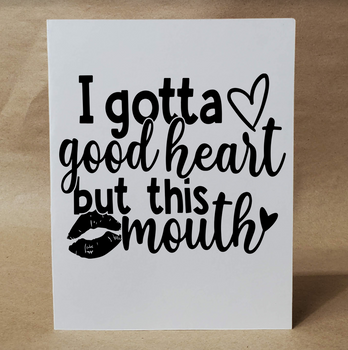 I Gotta Good Heart BUT THIS MOUTH | Funny Greeting Card | Card for Friend | Naughty Card