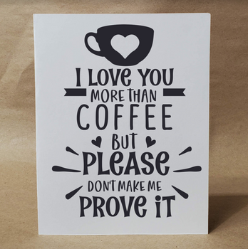 I Love You MORE THAN COFFEE But Please Don't Make Me Prove It| Funny Greeting Card | Card for Friend | Naughty Card | Card for Him | For Her
